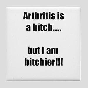 Arthritis is a bitch..but I am bitchi Tile Coaster