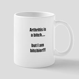 Arthritis is a bitch..but I am bitchier!!! Mugs