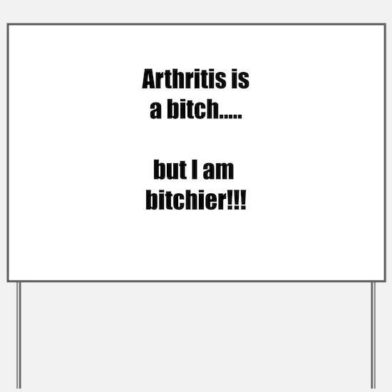 Arthritis is a bitch..but I am bitchier! Yard Sign