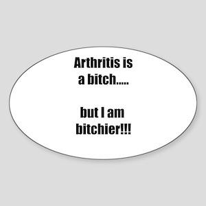 Arthritis is a bitch..but I am bitchier!!! Sticker