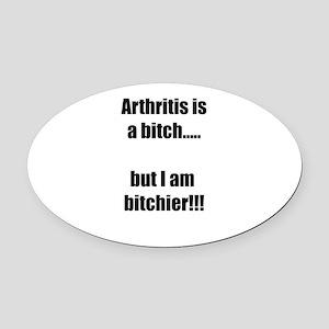 Arthritis is a bitch..but I am bit Oval Car Magnet