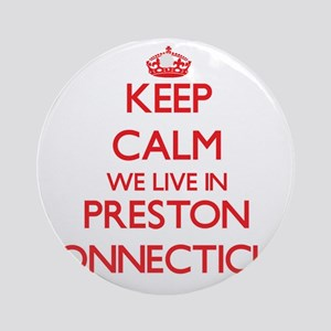 Keep calm we live in Preston Conn Ornament (Round)