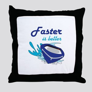 FASTER IS BETTER Throw Pillow