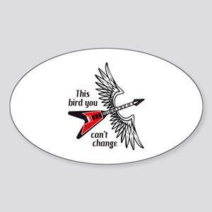 THIS BIRD YOU CANT CHANGE Sticker
