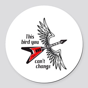 THIS BIRD YOU CANT CHANGE Round Car Magnet