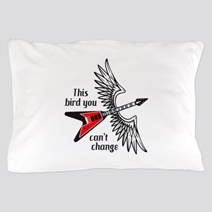 THIS BIRD YOU CANT CHANGE Pillow Case