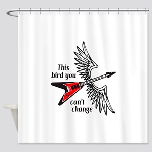 THIS BIRD YOU CANT CHANGE Shower Curtain