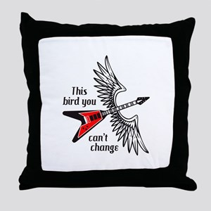 THIS BIRD YOU CANT CHANGE Throw Pillow
