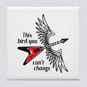 THIS BIRD YOU CANT CHANGE Tile Coaster
