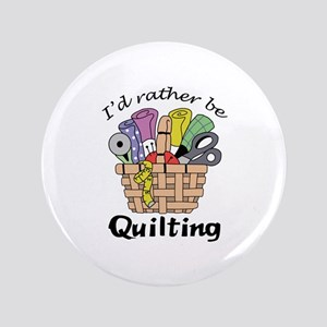"ID RATHER BE QUILTING 3.5"" Button"