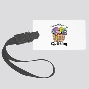 ID RATHER BE QUILTING Luggage Tag
