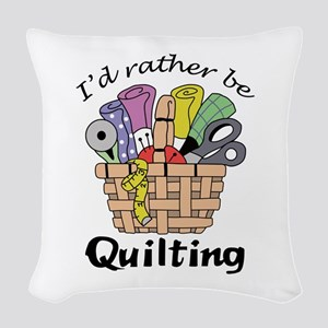 ID RATHER BE QUILTING Woven Throw Pillow