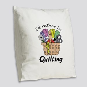 ID RATHER BE QUILTING Burlap Throw Pillow