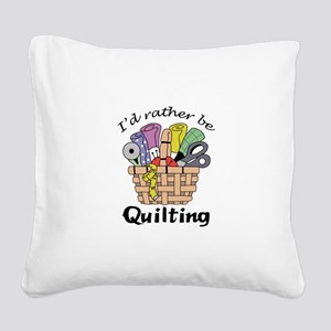 ID RATHER BE QUILTING Square Canvas Pillow