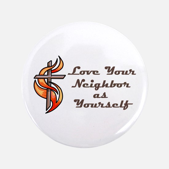 """Love Your Neighbor As Yourself 3.5"""" Button"""