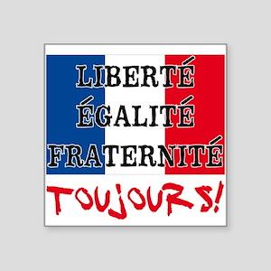 "Liberte Egalite Fraternite Square Sticker 3"" x 3"""