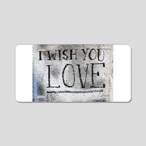 """I Wish You Love"" Aluminum License Plate"