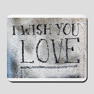 """I Wish You Love"" Mousepad"