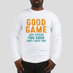 Good Game You Suck Long Sleeve T-Shirt