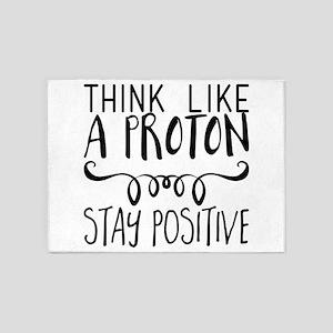 Think Like a Proton. Stay Positive 5'x7'Area Rug