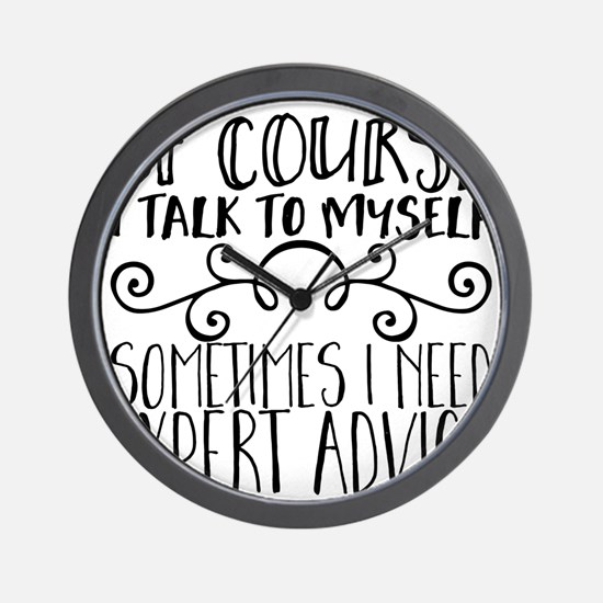 Of Course I Talk to Myself. Sometimes I Wall Clock
