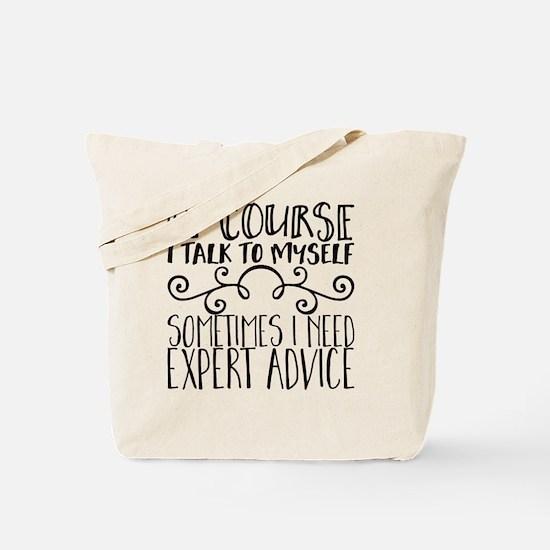 Of Course I Talk to Myself. Sometimes I N Tote Bag