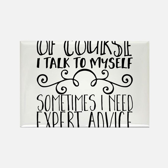 Of Course I Talk to Myself. Sometimes I Ne Magnets