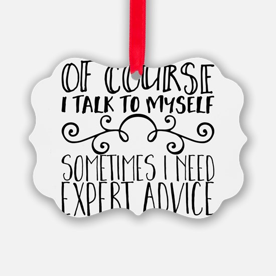 Of Course I Talk to Myself. Somet Ornament