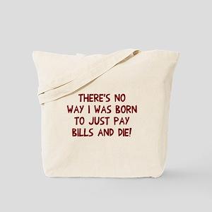 Pay bills and die Tote Bag