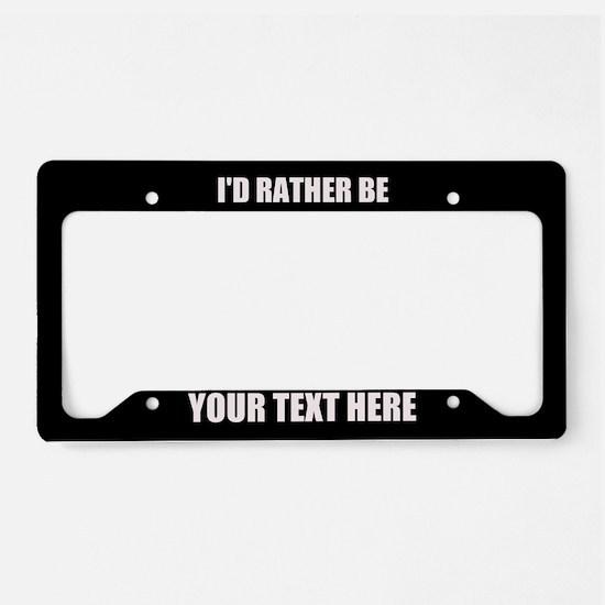 I'd Rather Be License Plate Holder
