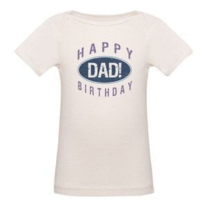 Happy Birthday Daddy Organic Baby T Shirts