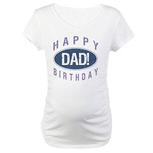 Happy Birthday Daddy Maternity T Shirts