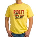 Ride it like You Stole It Dark copy T-Shirt