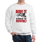 Ride it Like a Rental Sweatshirt