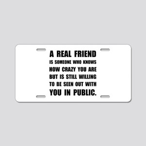 Real Friend Crazy Aluminum License Plate