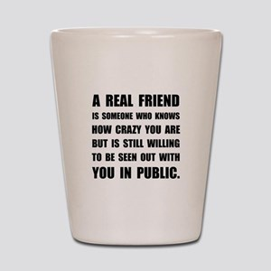 Real Friend Crazy Shot Glass