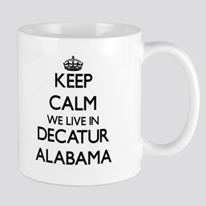 Keep calm we live in Decatur Alabama Mugs
