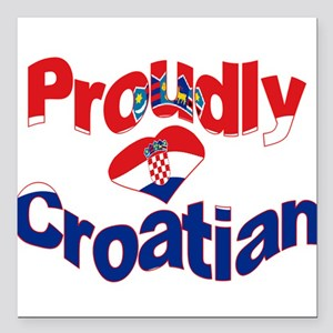 "Proudly Croatian Square Car Magnet 3"" x 3"""