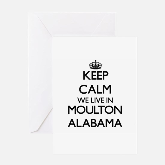 Keep calm we live in Moulton Alabam Greeting Cards