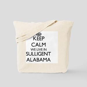Keep calm we live in Sulligent Alabama Tote Bag