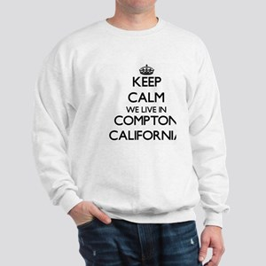 Keep calm we live in Compton California Sweatshirt