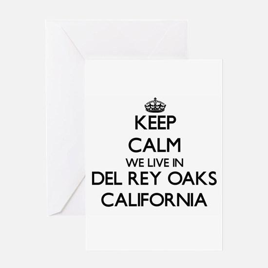 Keep calm we live in Del Rey Oaks C Greeting Cards