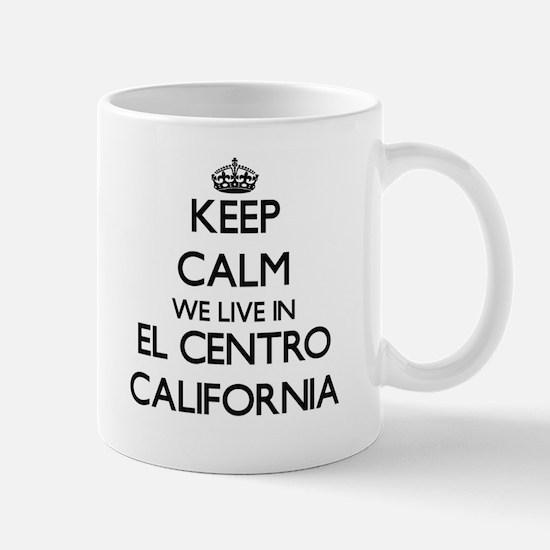 Keep calm we live in El Centro California Mugs