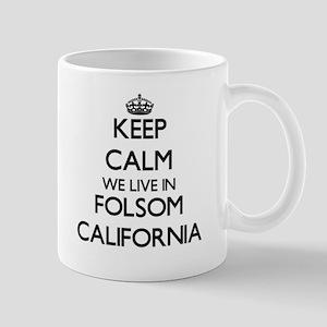 Keep calm we live in Folsom California Mugs