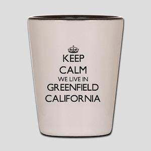 Keep calm we live in Greenfield Califor Shot Glass