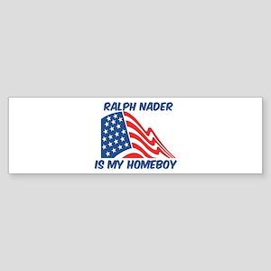 RALPH NADER is my homeboy Bumper Sticker