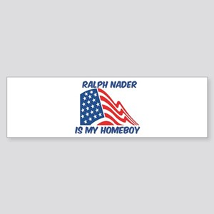 RALPH NADER is my homeboy Bumper Sticker
