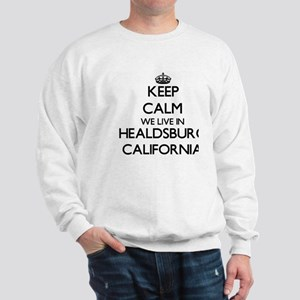 Keep calm we live in Healdsburg Califor Sweatshirt