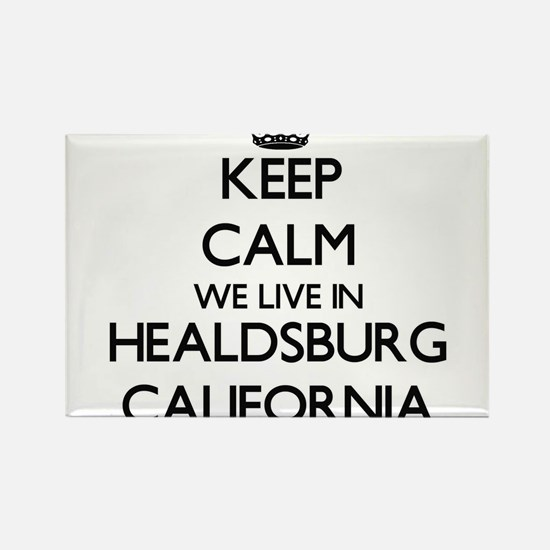Keep calm we live in Healdsburg California Magnets