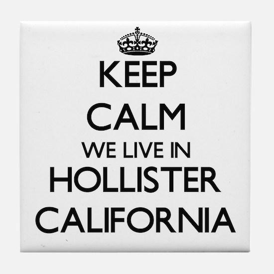 Keep calm we live in Hollister Califo Tile Coaster